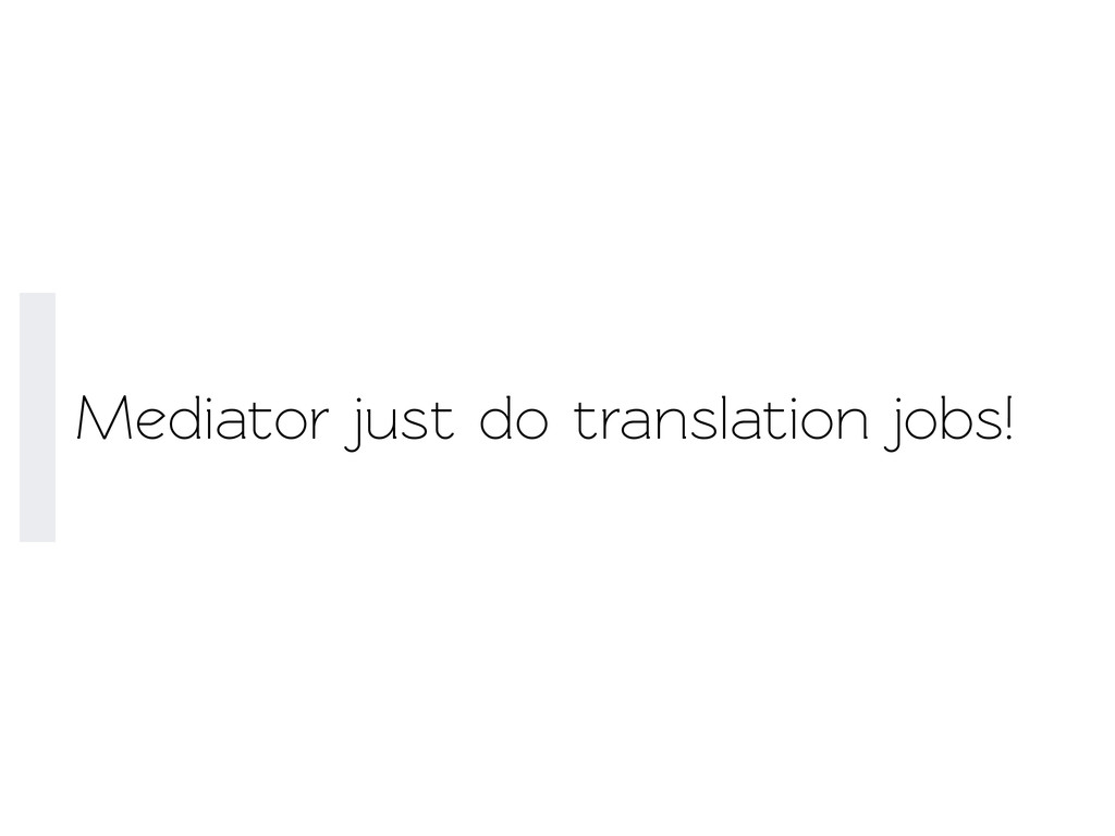 Mediaor just do translation jobs!