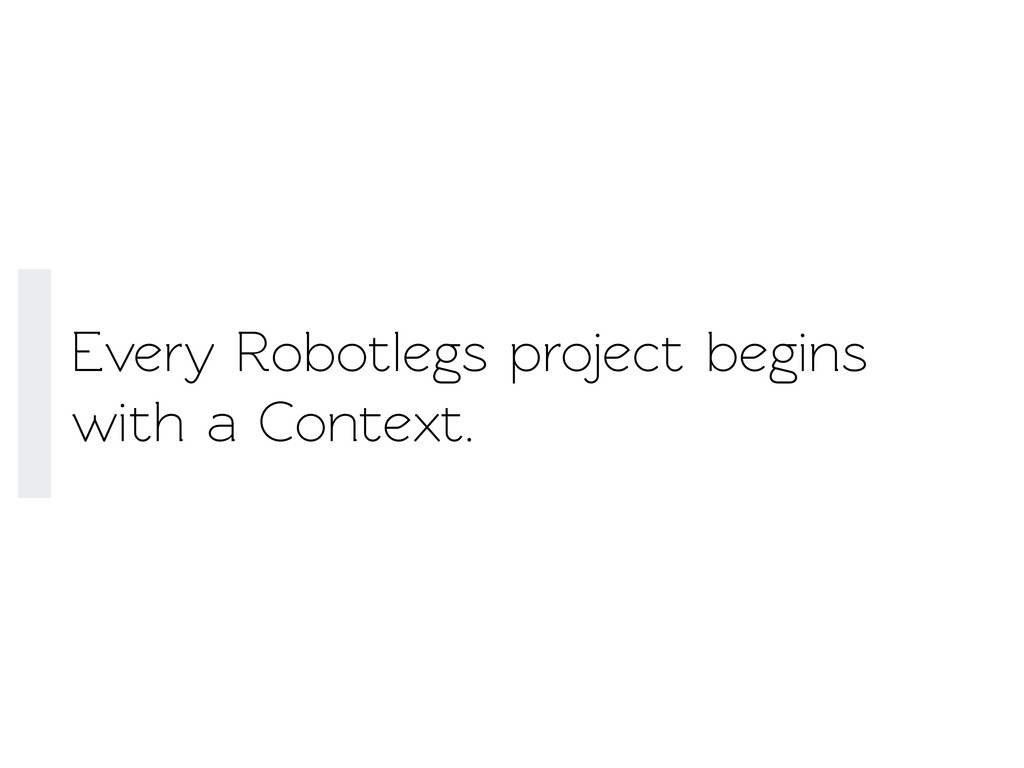 Every Robotlegs project begins with a Conext.