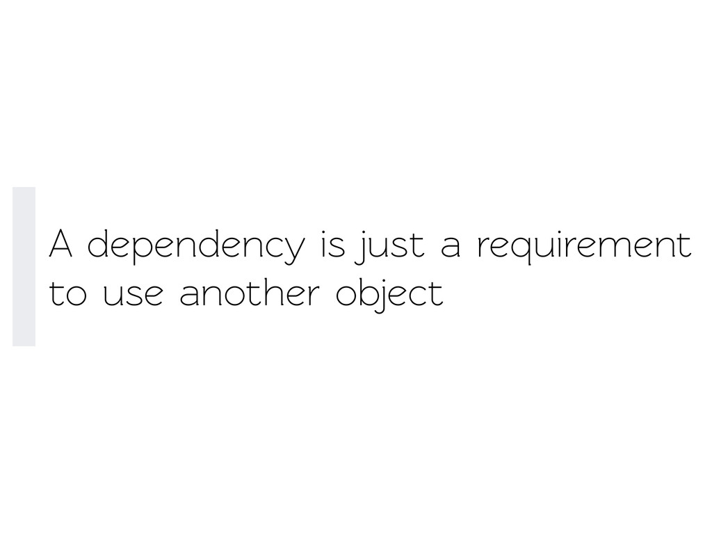 A dependency is just a requirement o use anoth...