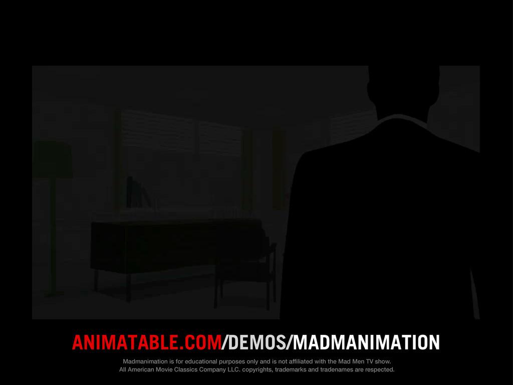 ANIMATABLE.COM/DEMOS/MADMANIMATION Madmanimatio...