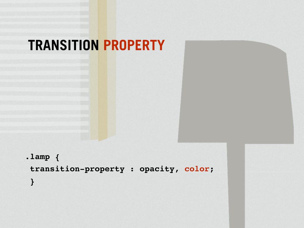 TRANSITION PROPERTY .lamp { transition-property...