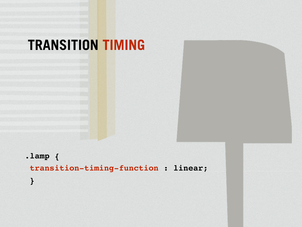 .lamp { transition-timing-function : linear; } ...