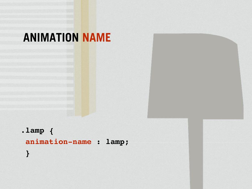 .lamp { animation-name : lamp; } ANIMATION NAME