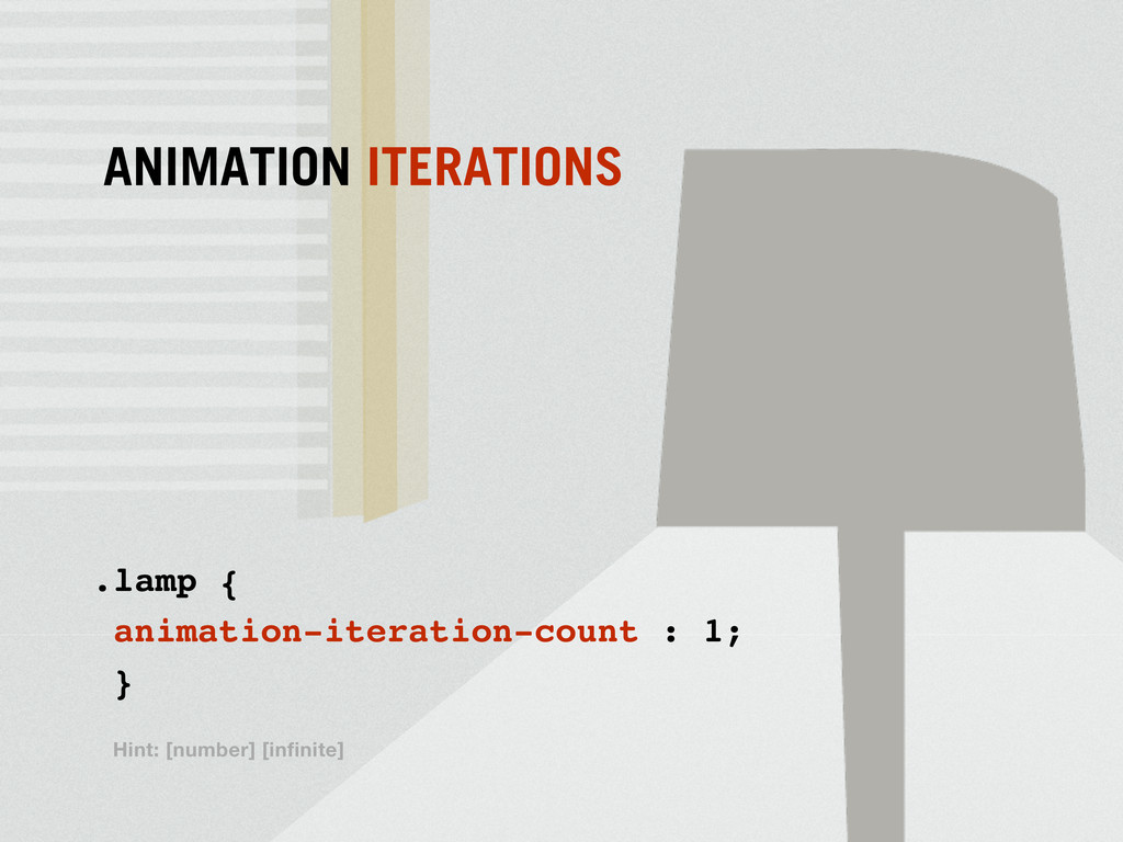.lamp { animation-iteration-count : 1; } ANIMAT...