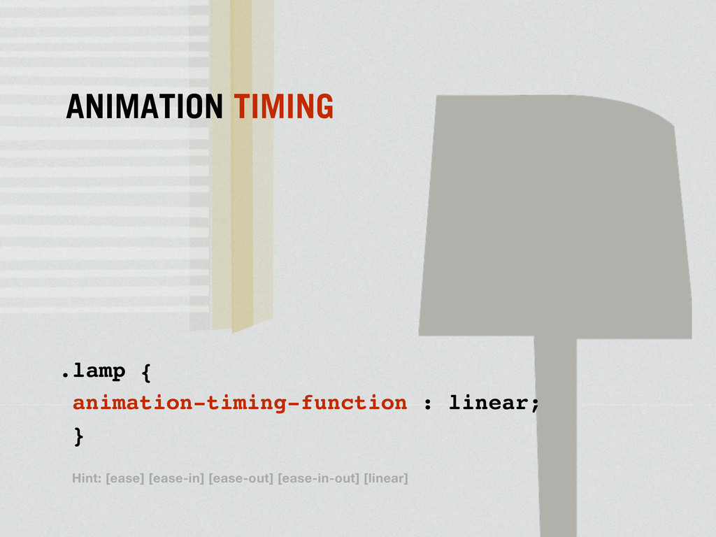 .lamp { animation-timing-function : linear; } A...