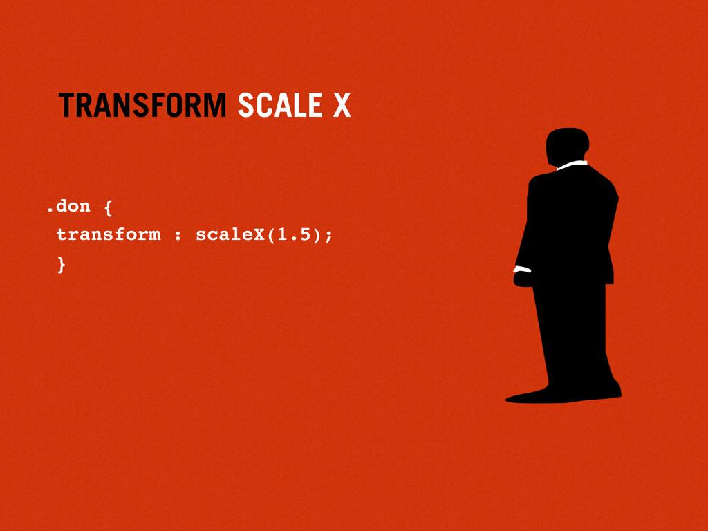 TRANSFORM SCALE X .don { transform : scaleX(1.5...