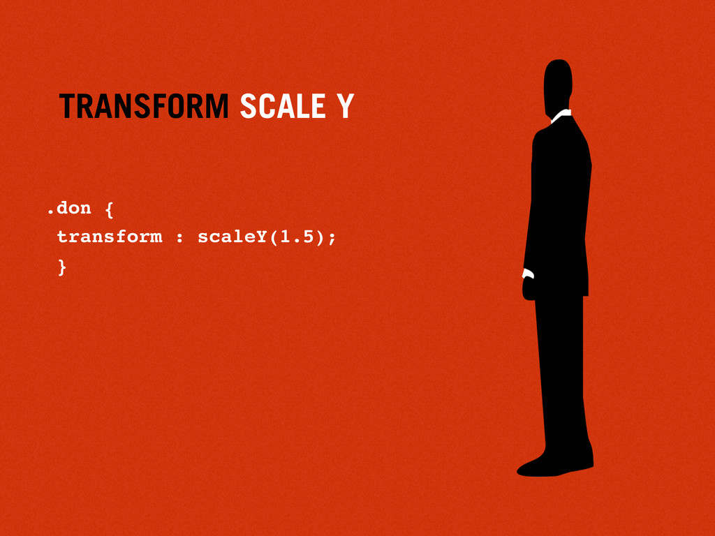TRANSFORM SCALE Y .don { transform : scaleY(1.5...