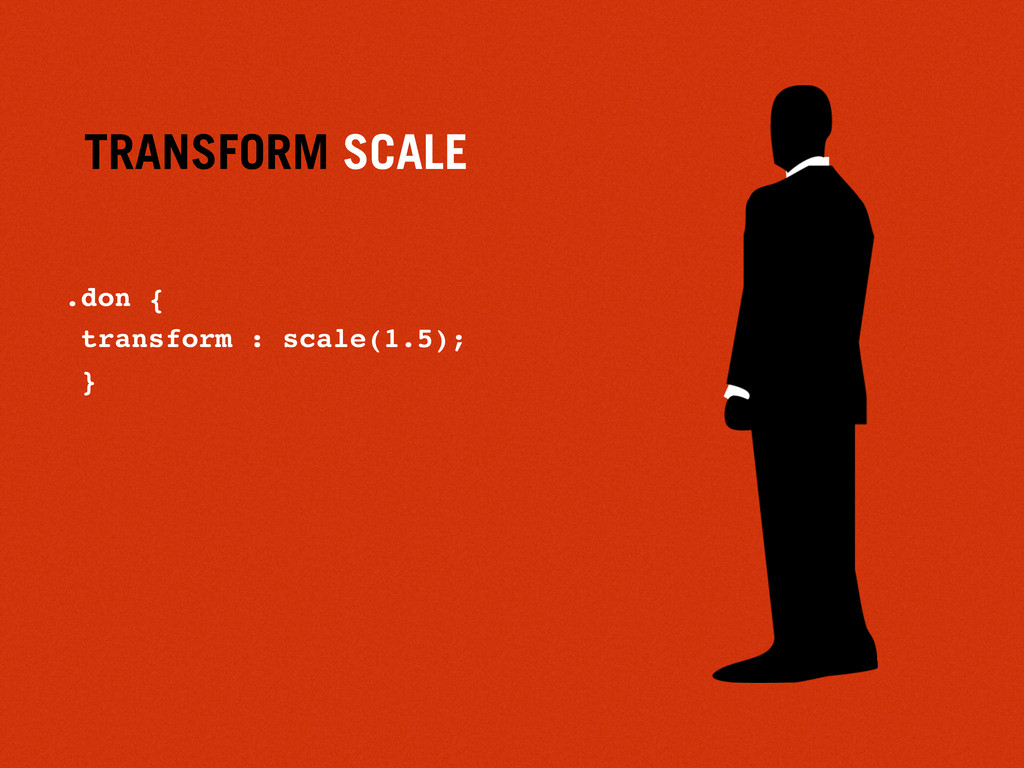 TRANSFORM SCALE .don { transform : scale(1.5); }