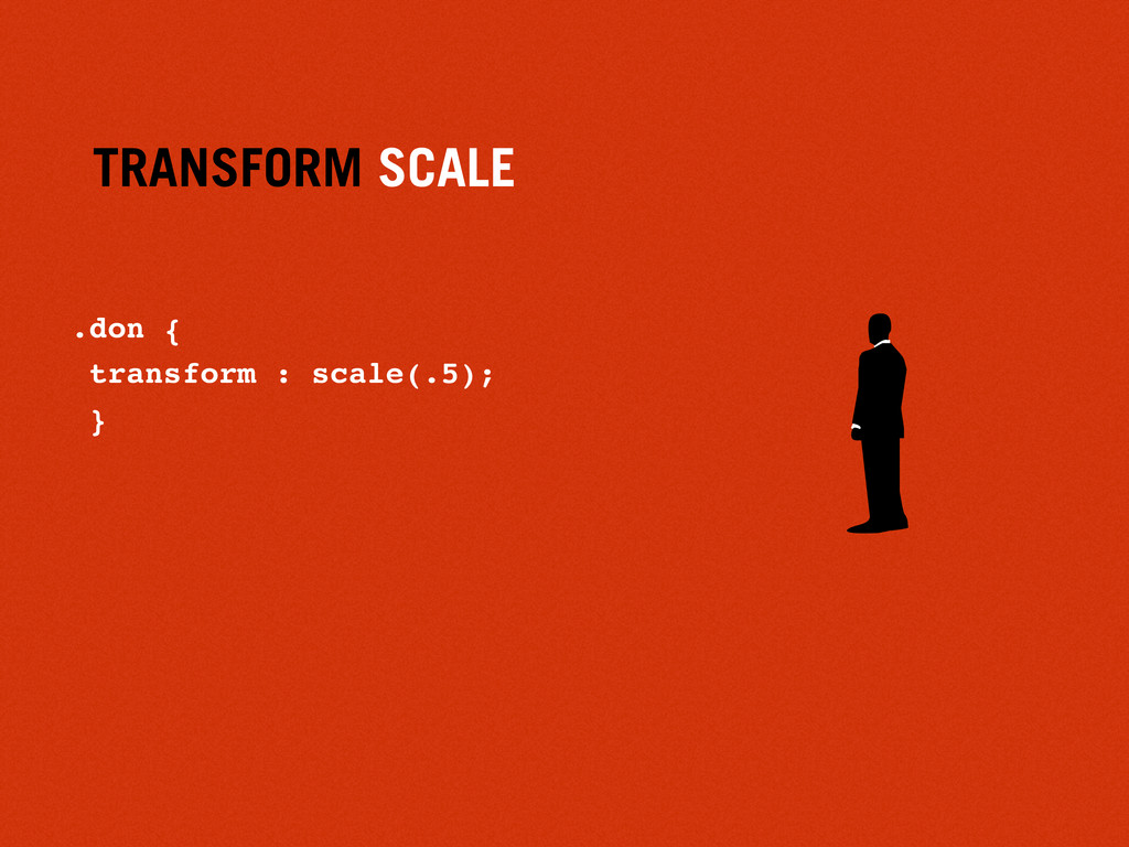 TRANSFORM SCALE .don { transform : scale(.5); }