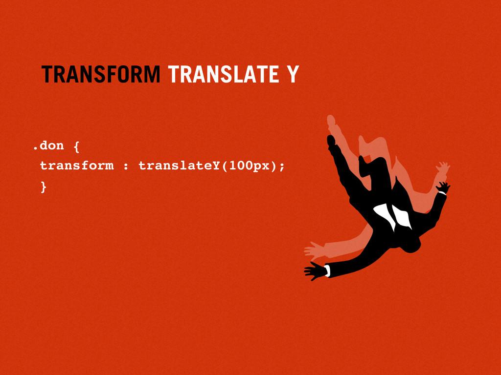TRANSFORM TRANSLATE Y .don { transform : transl...