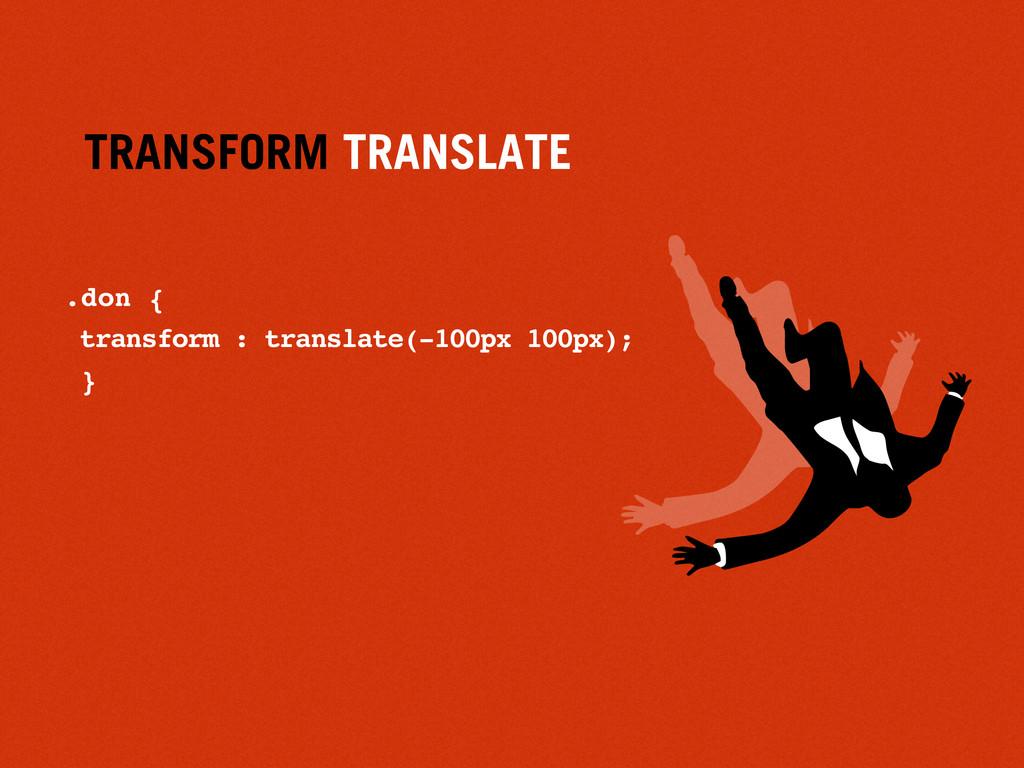 TRANSFORM TRANSLATE .don { transform : translat...