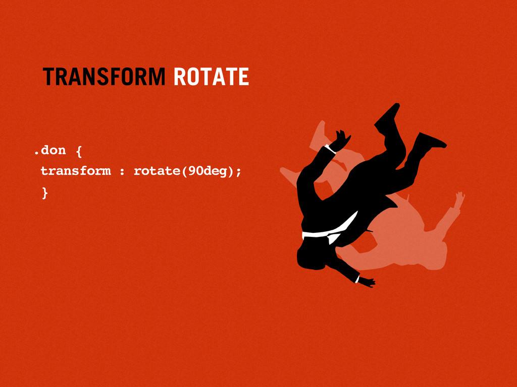 TRANSFORM ROTATE .don { transform : rotate(90de...