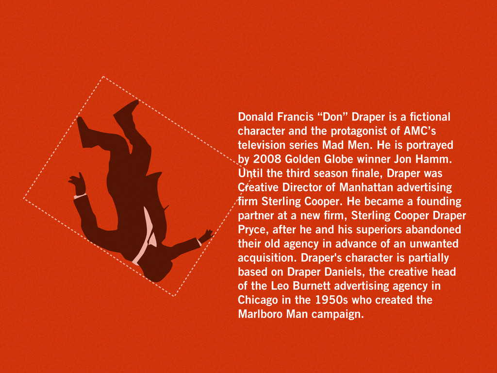 "Donald Francis ""Don"" Draper is a fictional chara..."