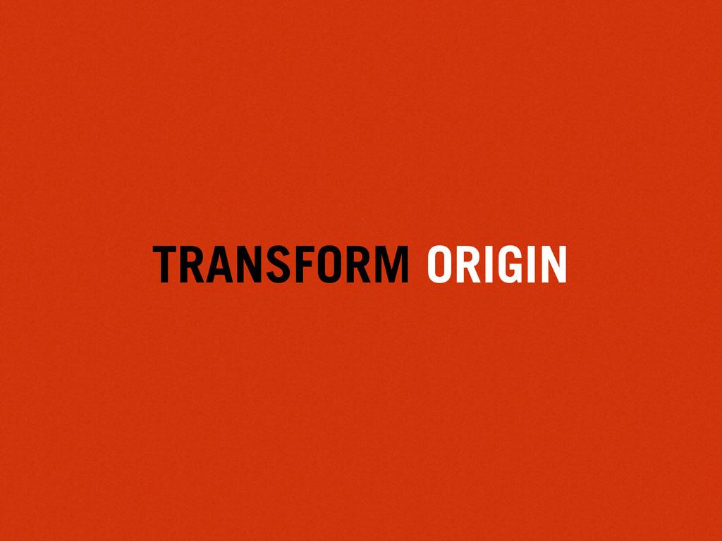 TRANSFORM ORIGIN