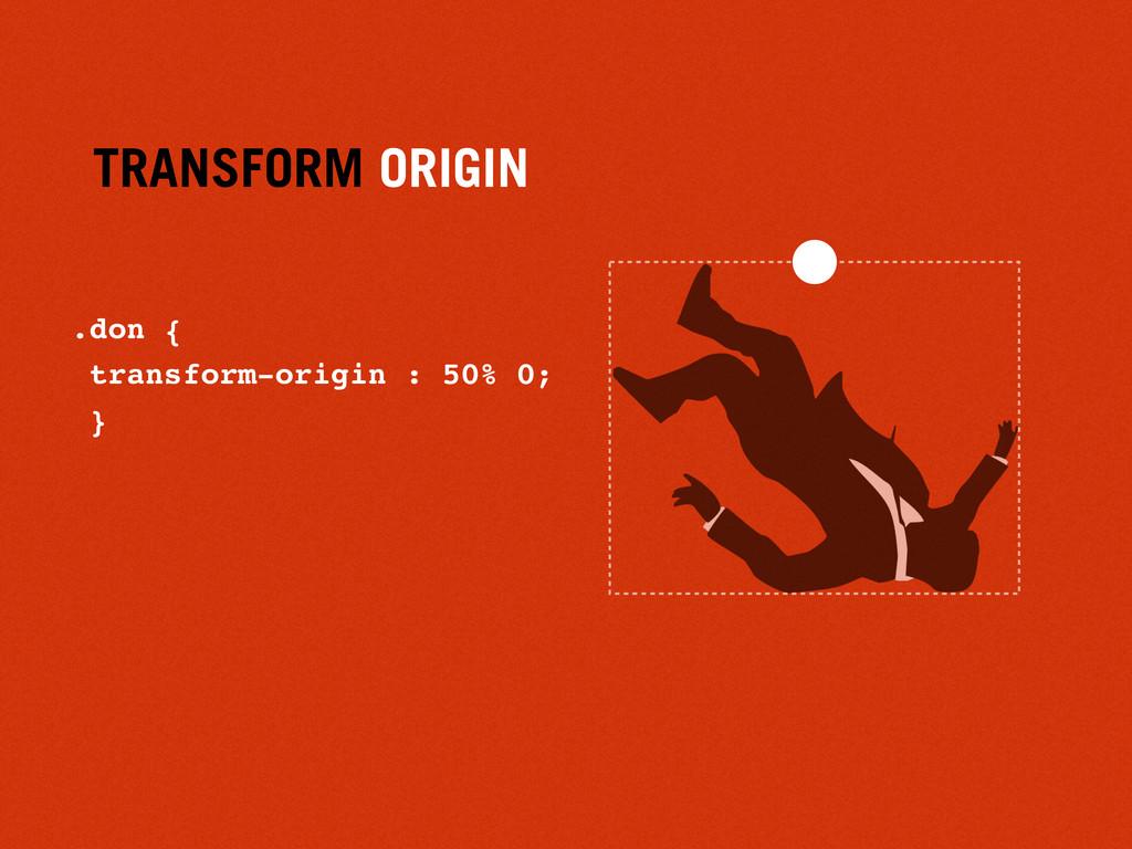 TRANSFORM ORIGIN .don { transform-origin : 50% ...