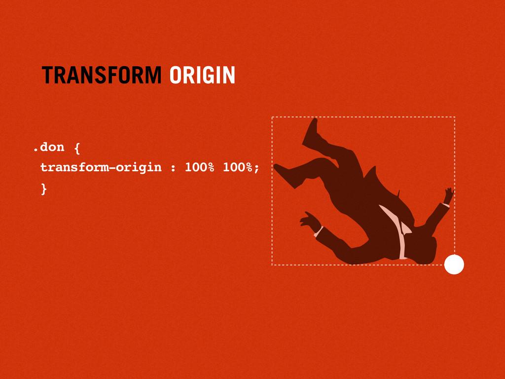 TRANSFORM ORIGIN .don { transform-origin : 100%...
