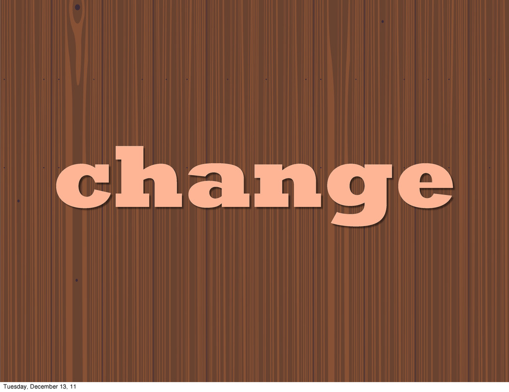change Tuesday, December 13, 11