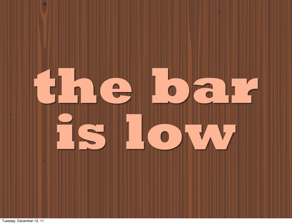 the bar is low Tuesday, December 13, 11
