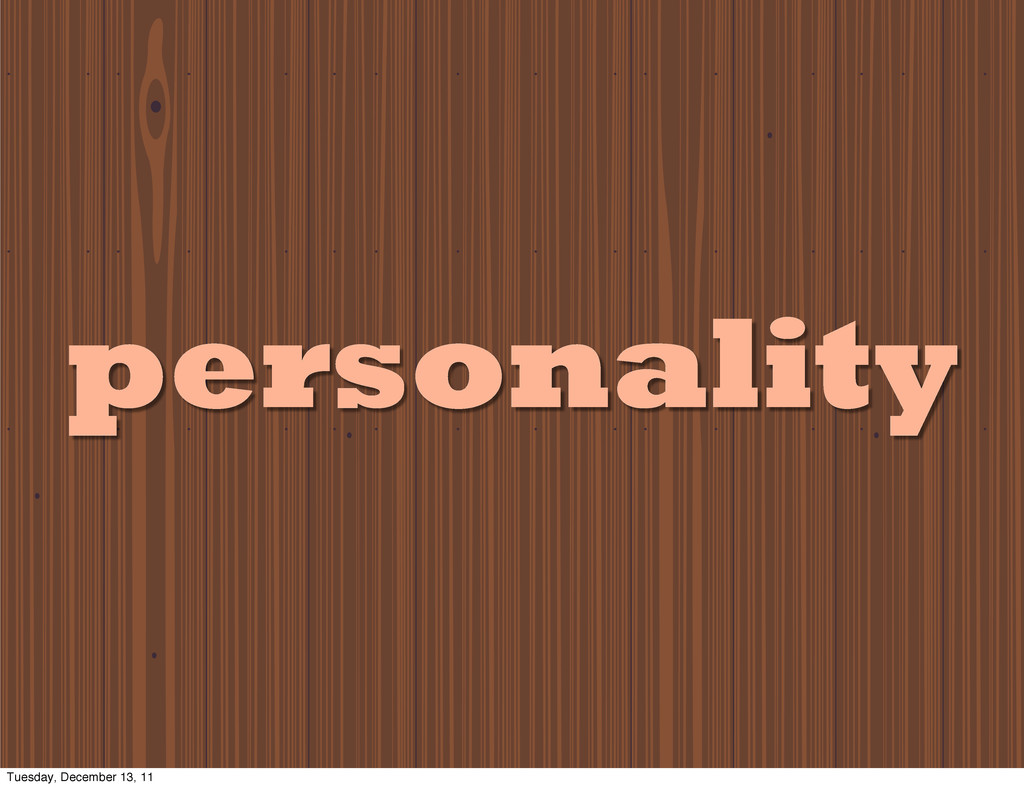 personality Tuesday, December 13, 11