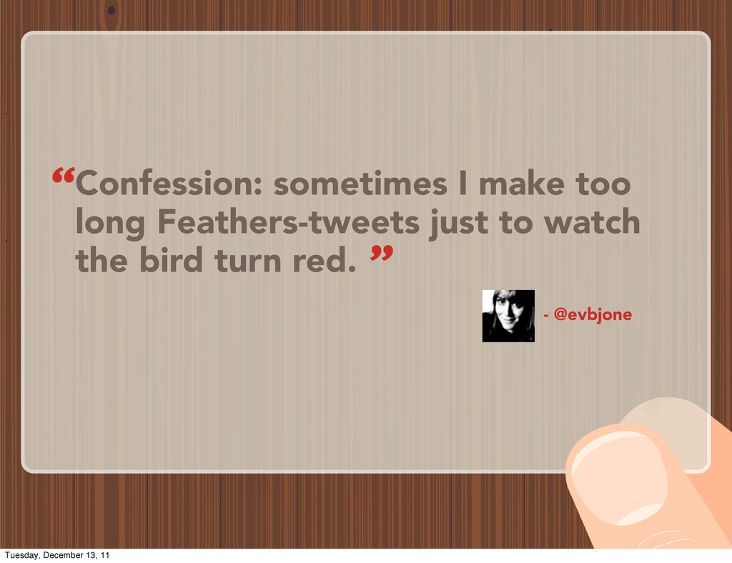 Confession: sometimes I make too long Feathers-...