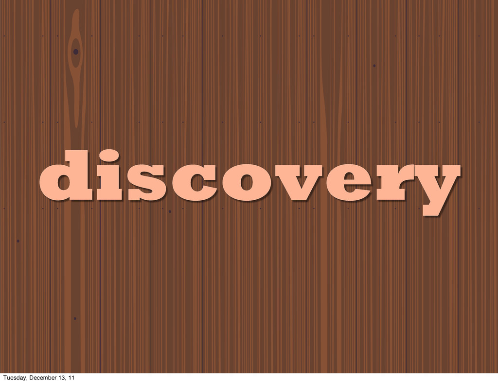 discovery discovery Tuesday, December 13, 11