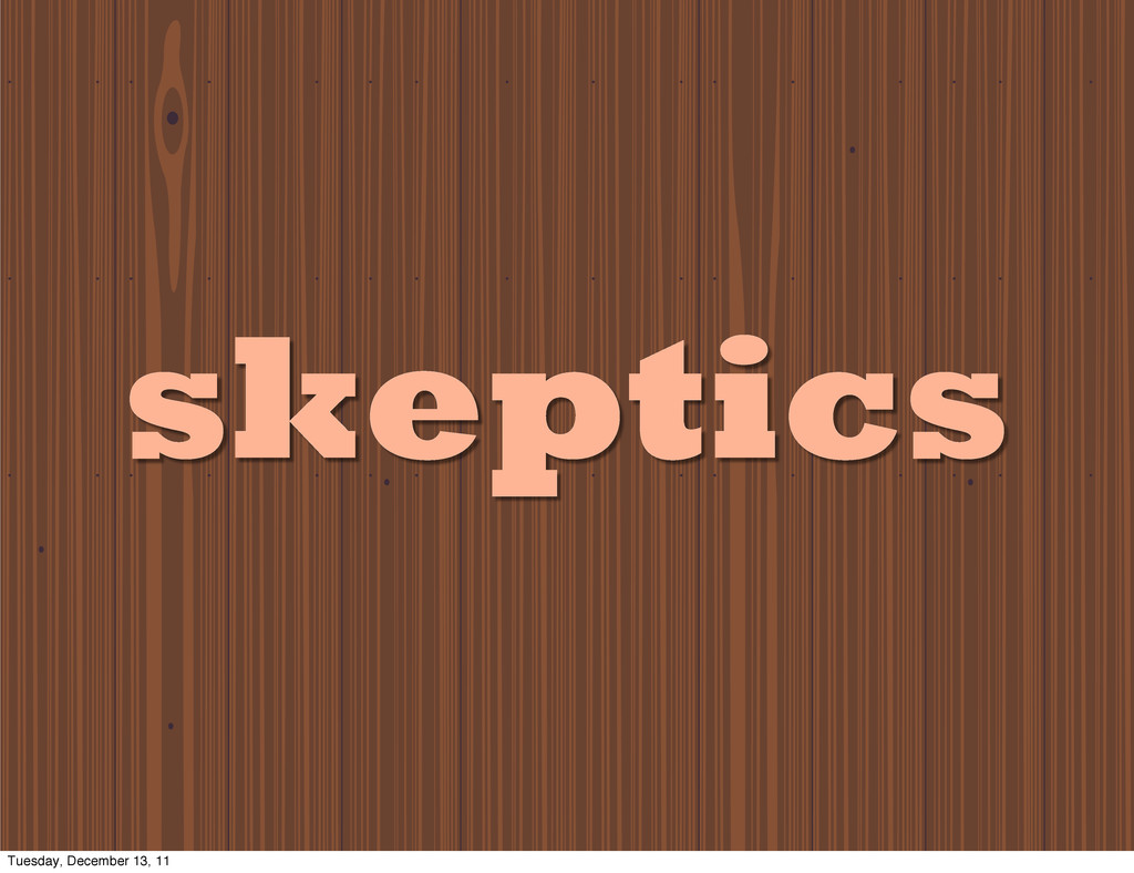 skeptics Tuesday, December 13, 11