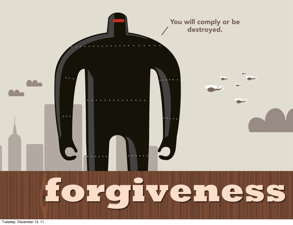You will comply or be destroyed. forgiveness Tu...
