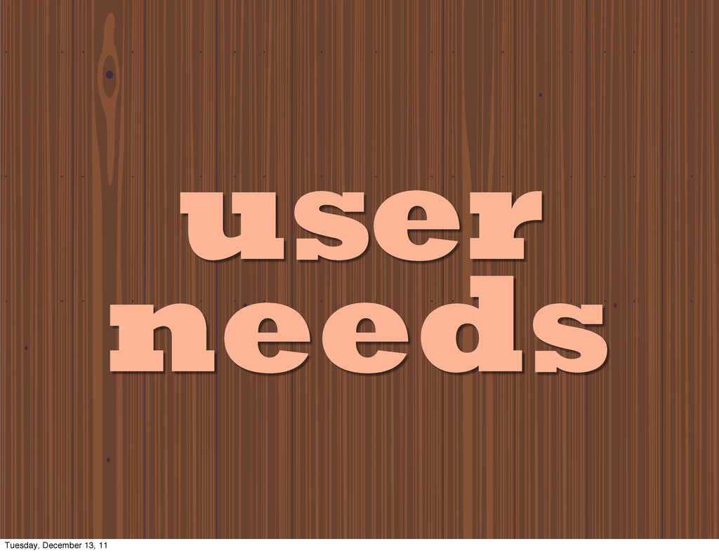 user needs Tuesday, December 13, 11