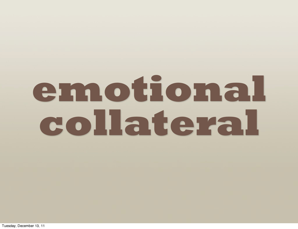emotional collateral Tuesday, December 13, 11