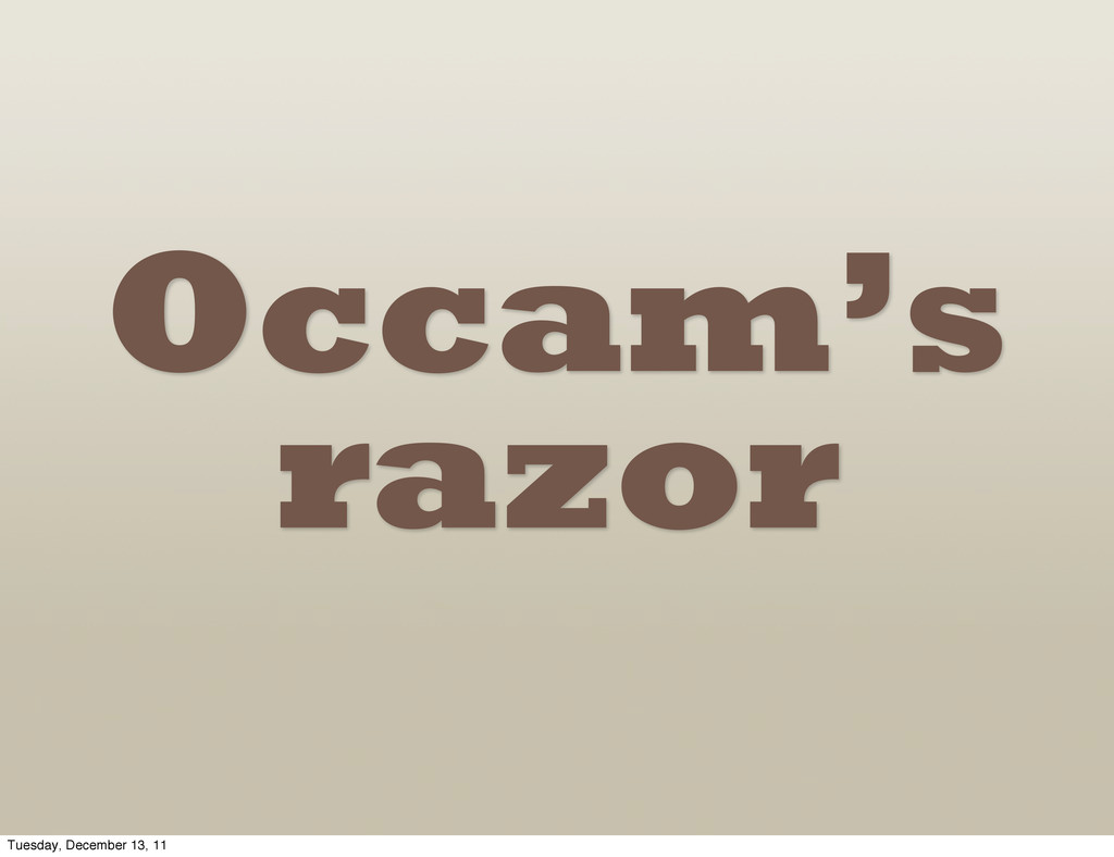 Occam's razor Tuesday, December 13, 11