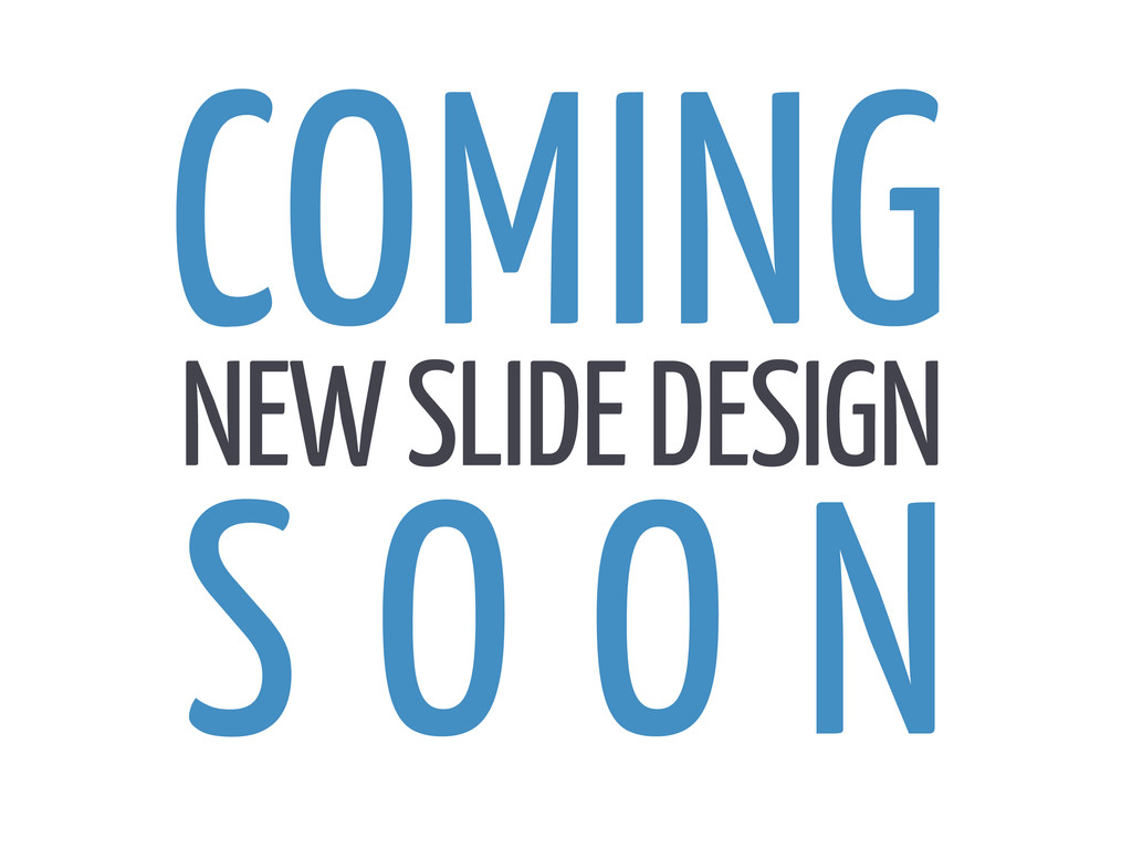 COMING S O O N NEW SLIDE DESIGN