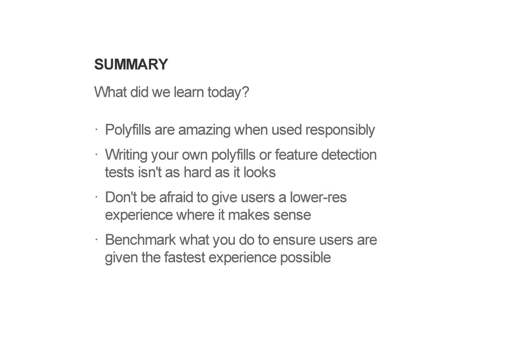 SUMMARY What did we learn today? Polyfills are ...