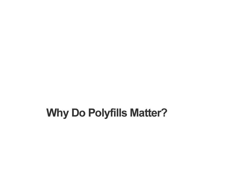 Why Do Polyfills Matter?