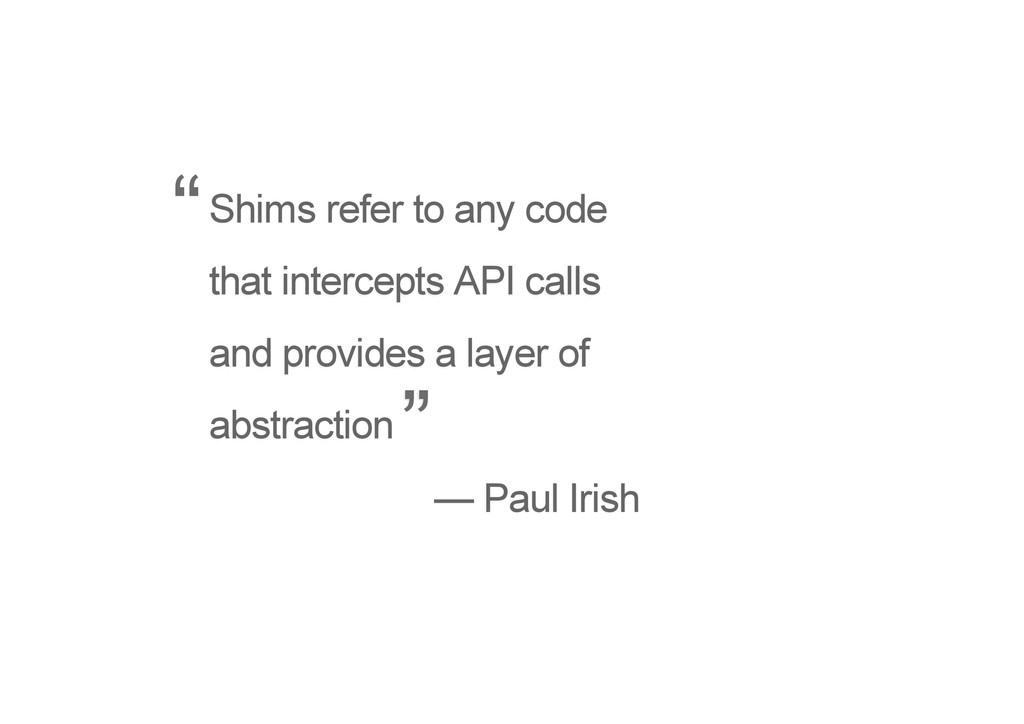 Shims refer to any code that intercepts API cal...