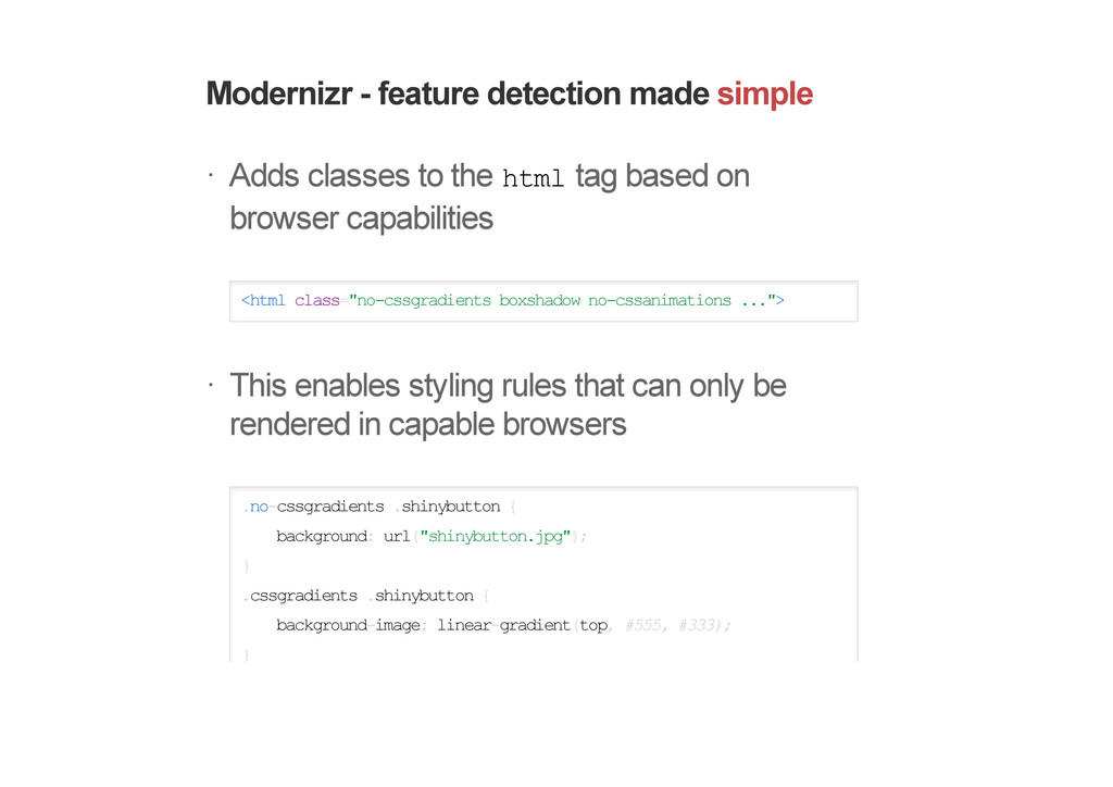 Modernizr - feature detection made simple Adds ...