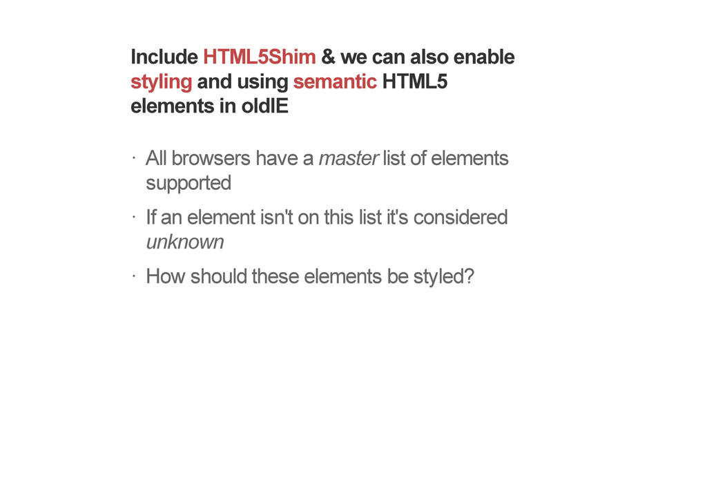 Include HTML5Shim & we can also enable styling ...