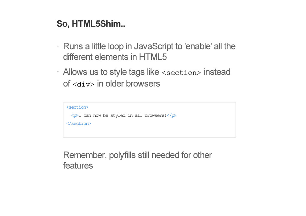 So, HTML5Shim.. Runs a little loop in JavaScrip...