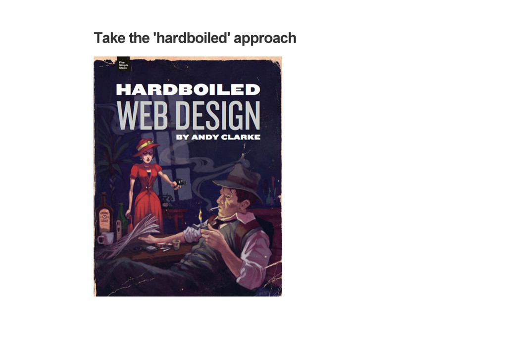 Take the 'hardboiled' approach