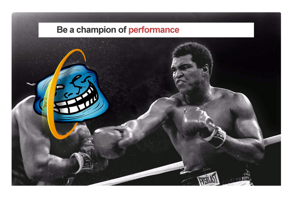Be a champion of performance
