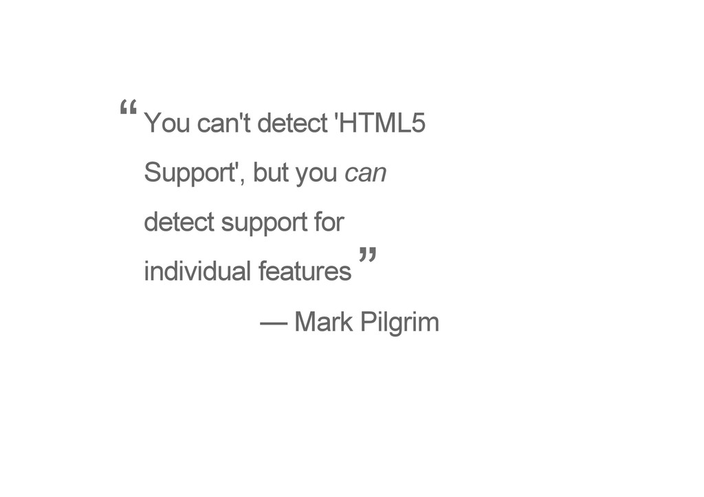 You can't detect 'HTML5 Support', but you can d...