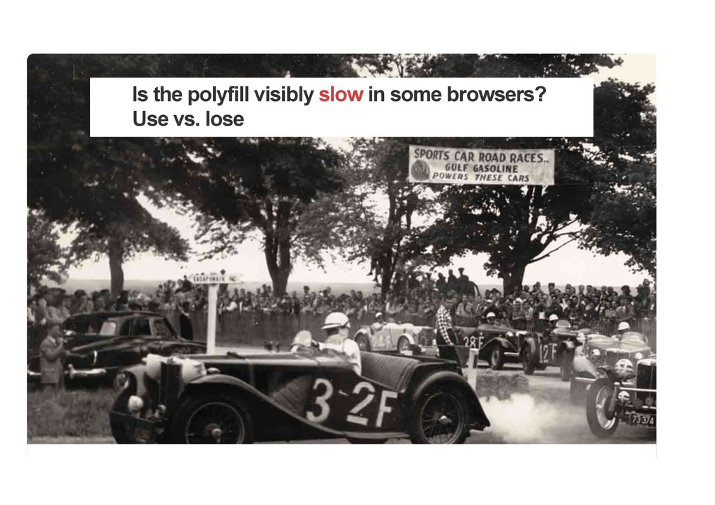 Is the polyfill visibly slow in some browsers? ...