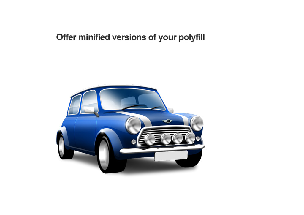 Offer minified versions of your polyfill