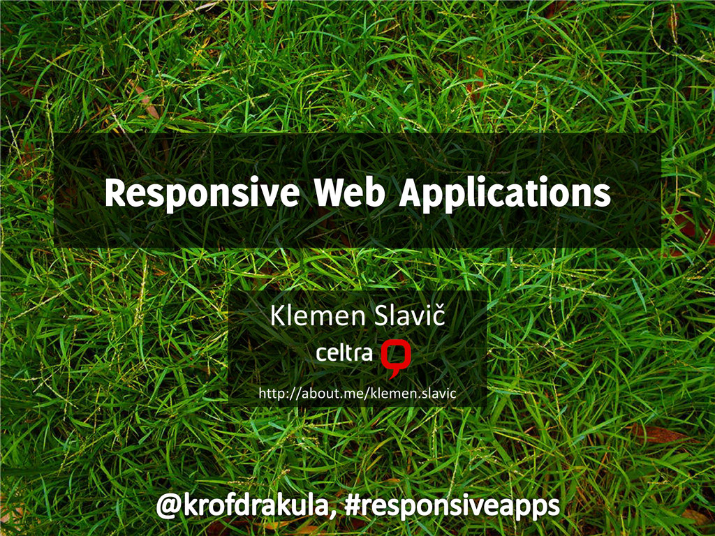 Responsive Web Applications Klemen Slavič http:...