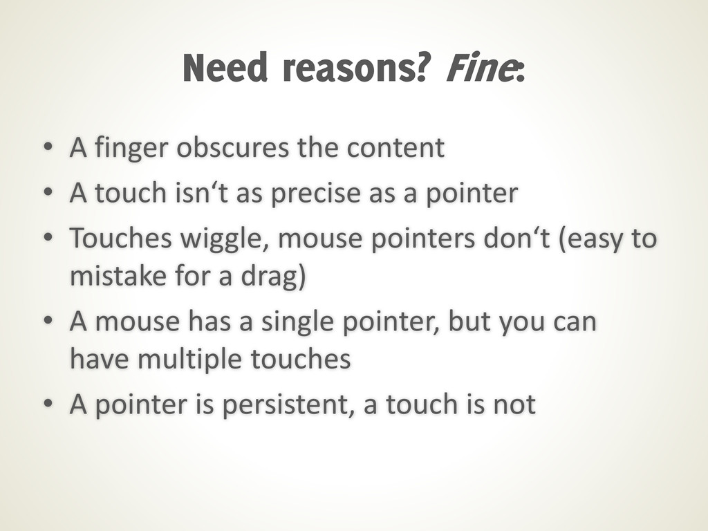 • A finger obscures the content • A touch isn't...