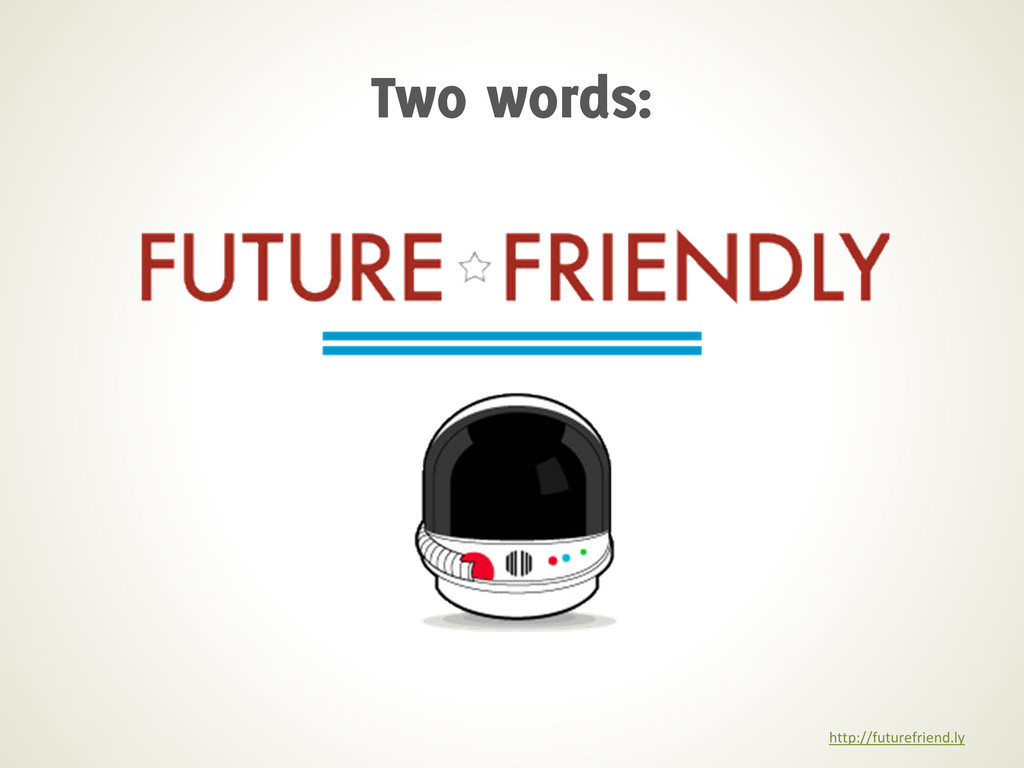 http://futurefriend.ly Two words: