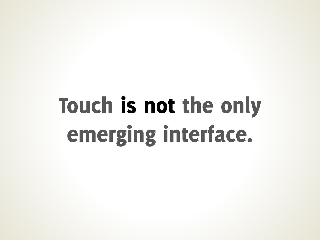 Touch is not the only emerging interface.
