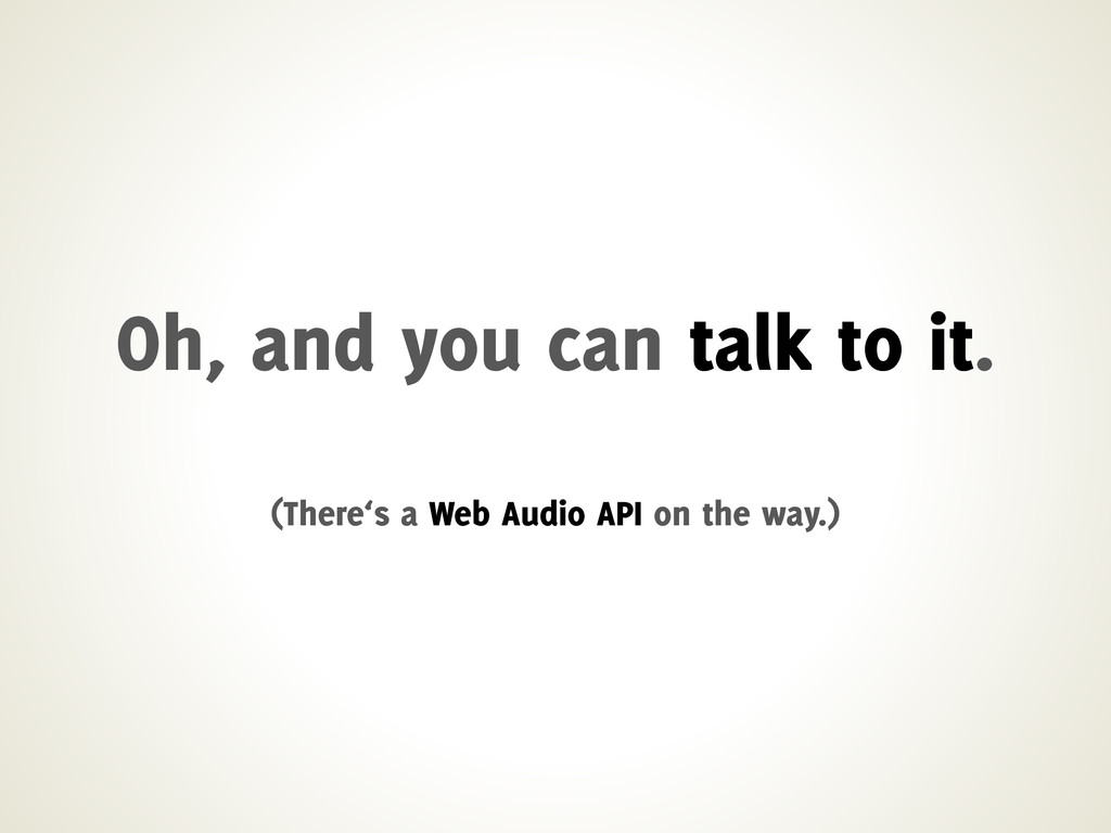 Oh, and you can talk to it. (There's a Web Audi...