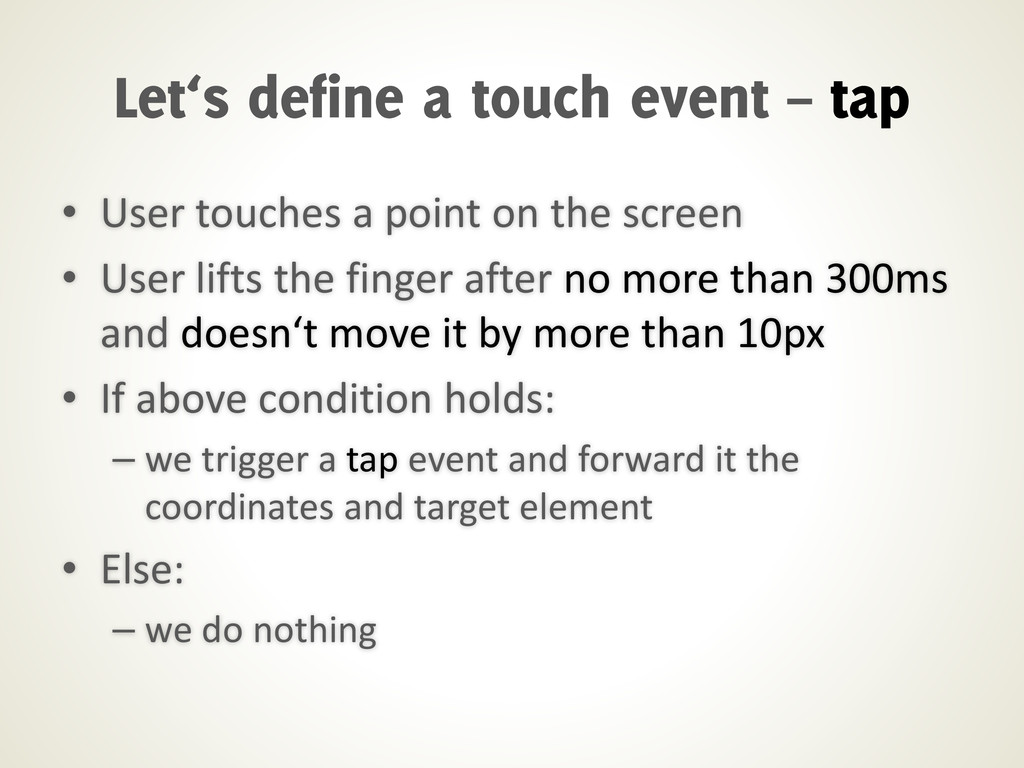• User touches a point on the screen • User lif...