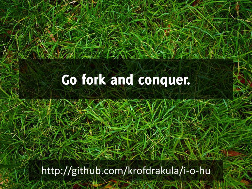 Go fork and conquer. http://github.com/krofdrak...