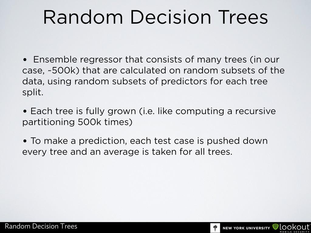 Random Decision Trees • Ensemble regressor that...